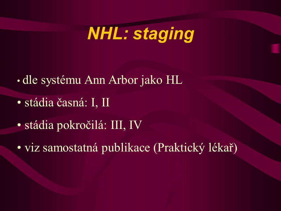 NHL: staging dle systému Ann Arbor jako HL stádia časná: I, II stádia pokročilá: III, IV viz samostatná publikace (Praktický lékař)