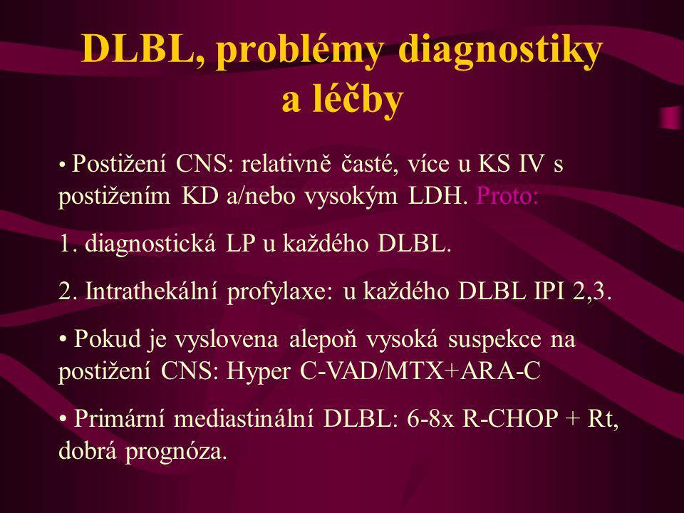 DLBL, problémy diagnostiky a léčby Postižení CNS: relativně časté, více u KS IV s postižením KD a/nebo vysokým LDH. Proto: 1. diagnostická LP u každéh