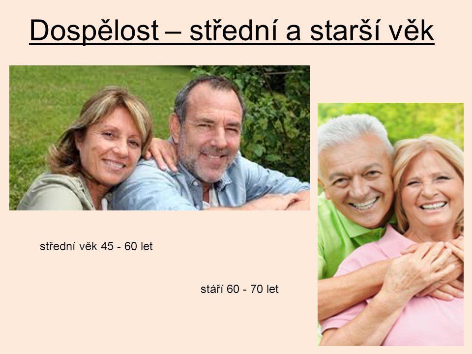 střední věk 45 - 60 let stáří 60 - 70 let Dospělost – střední a starší věk