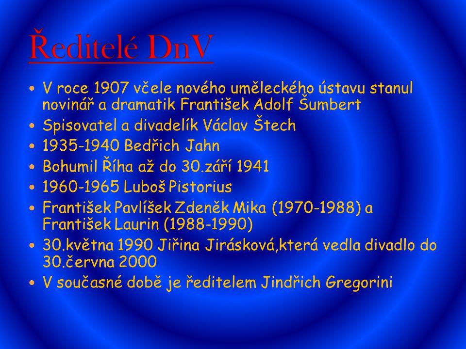 V roce 1907 včele nového uměleckého ústavu stanul novinář a dramatik František Adolf Šumbert Spisovatel a divadelík Václav Štech 1935-1940 Bedřich Jah