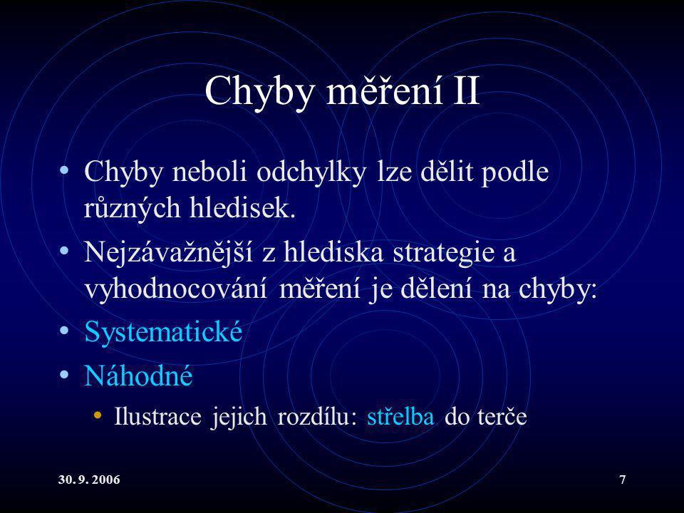 30. 9. 20067 Chyby měření II Chyby neboli odchylky lze dělit podle různých hledisek.
