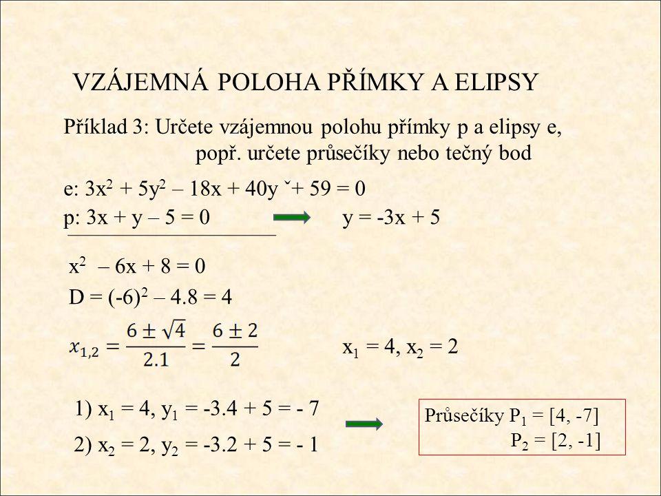 VZÁJEMNÁ POLOHA PŘÍMKY A ELIPSY Příklad 3: Určete vzájemnou polohu přímky p a elipsy e, popř.