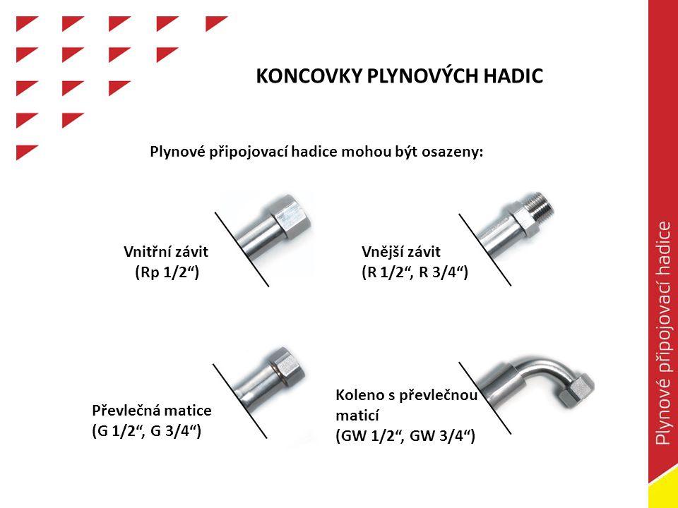 KONCOVKY PLYNOVÝCH HADIC Vnitřní závit (Rp 1/2 ) Vnější závit (R 1/2 , R 3/4 ) Koleno s převlečnou maticí (GW 1/2 , GW 3/4 ) Převlečná matice (G 1/2 , G 3/4 ) Plynové připojovací hadice mohou být osazeny: