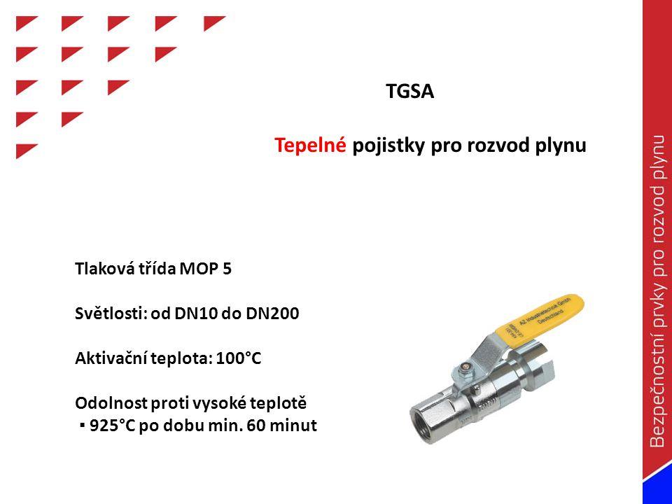 Tlaková třída MOP 5 Světlosti: od DN10 do DN200 Aktivační teplota: 100°C Odolnost proti vysoké teplotě ▪ 925°C po dobu min.