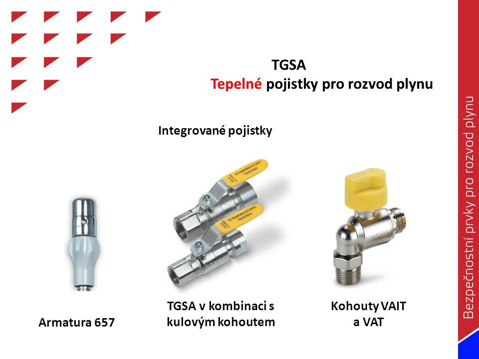 Armatura 657 TGSA v kombinaci s kulovým kohoutem Kohouty VAIT a VAT TGSA Tepelné pojistky pro rozvod plynu Integrované pojistky