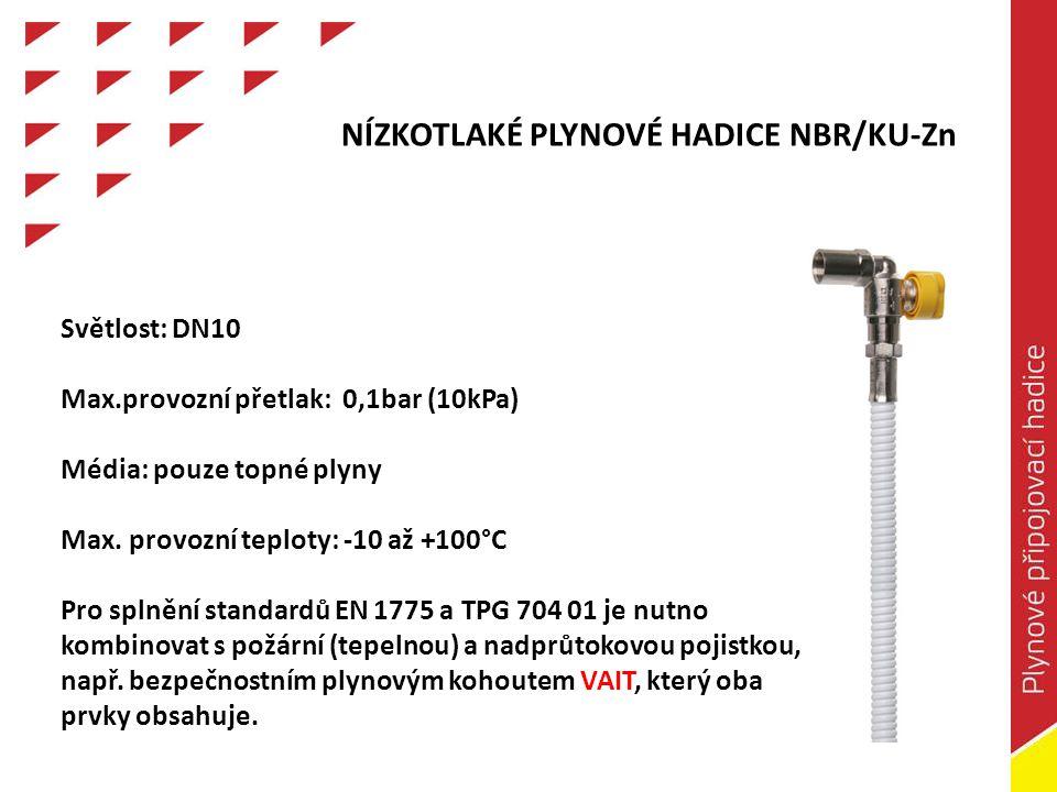 Plynové instalace Standardní systém - Univerzální použití - Provozní přetlak 0,5bar - Provozní teplota max.
