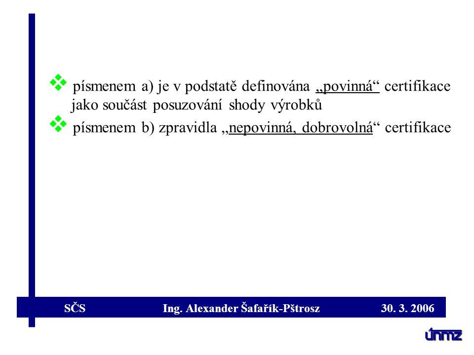 """SČS Ing. Alexander Šafařík-Pštrosz 30. 3. 2006  písmenem a) je v podstatě definována """"povinná"""" certifikace jako součást posuzování shody výrobků  pí"""