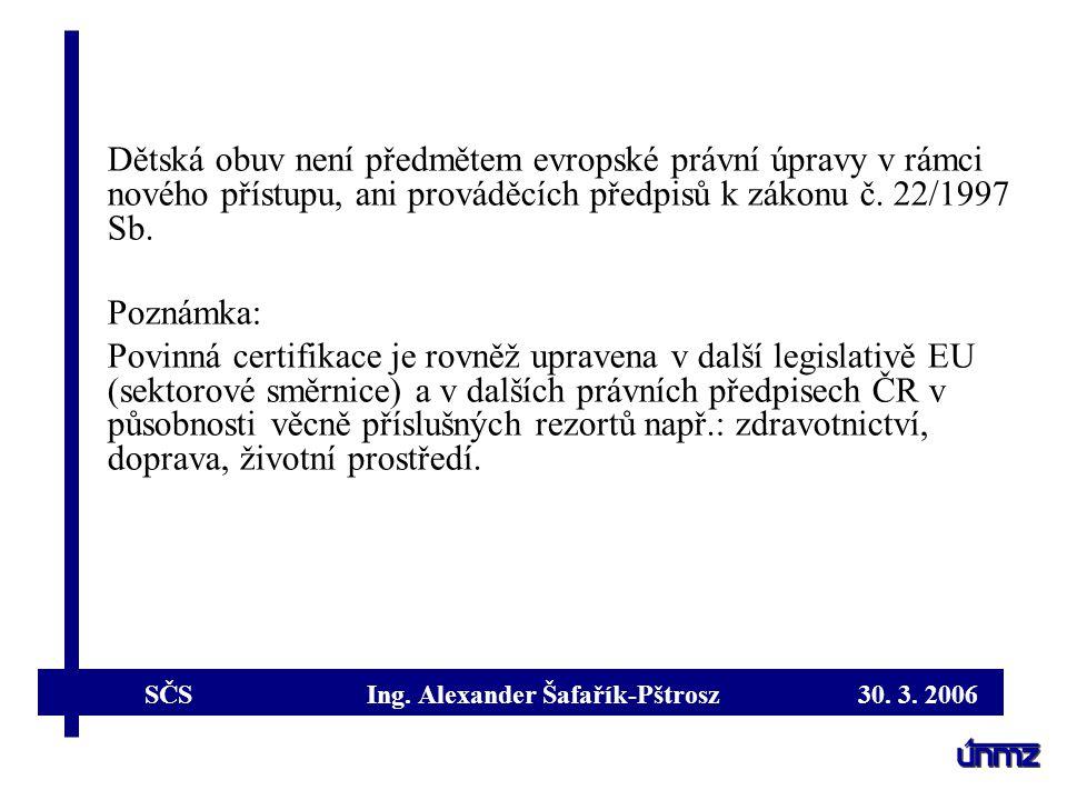 SČS Ing. Alexander Šafařík-Pštrosz 30. 3. 2006 Dětská obuv není předmětem evropské právní úpravy v rámci nového přístupu, ani prováděcích předpisů k z