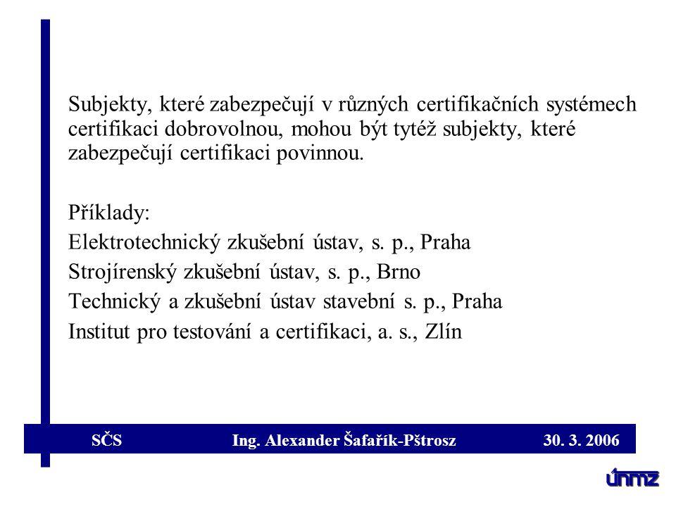 SČS Ing. Alexander Šafařík-Pštrosz 30. 3. 2006 Subjekty, které zabezpečují v různých certifikačních systémech certifikaci dobrovolnou, mohou být tytéž