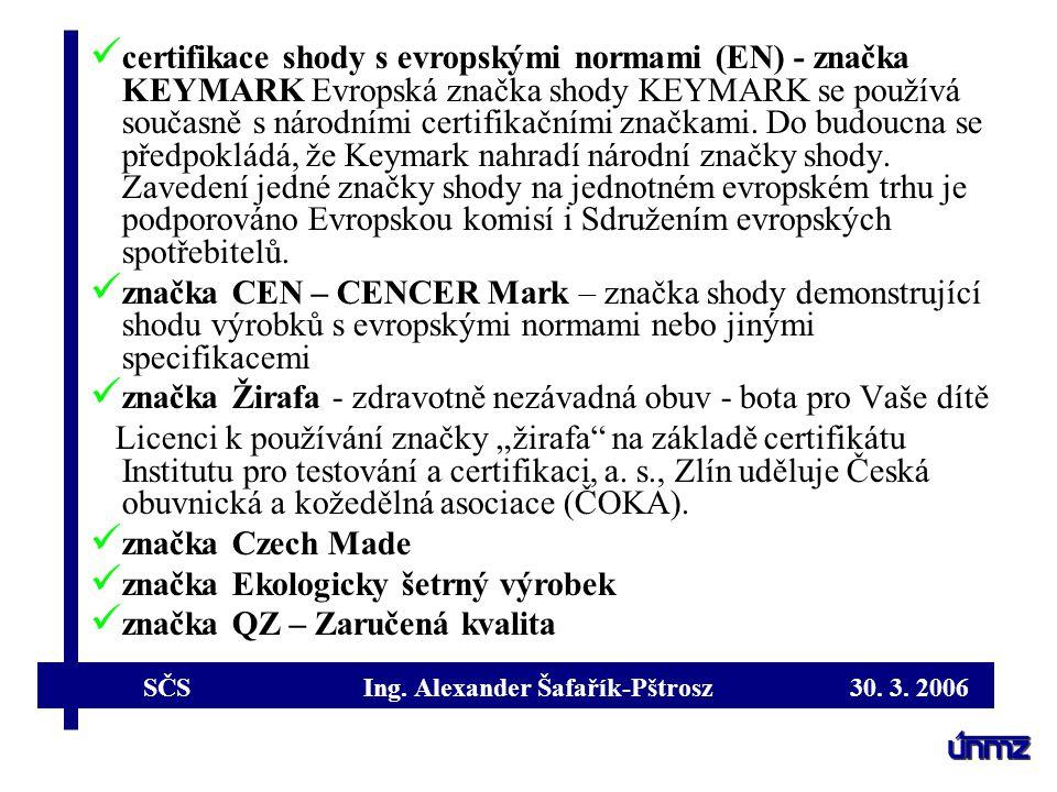 SČS Ing. Alexander Šafařík-Pštrosz 30. 3. 2006 certifikace shody s evropskými normami (EN) - značka KEYMARK Evropská značka shody KEYMARK se používá s