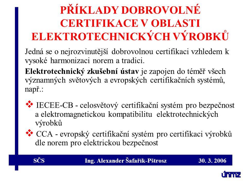 SČS Ing. Alexander Šafařík-Pštrosz 30. 3. 2006 PŘÍKLADY DOBROVOLNÉ CERTIFIKACE V OBLASTI ELEKTROTECHNICKÝCH VÝROBKŮ Jedná se o nejrozvinutější dobrovo