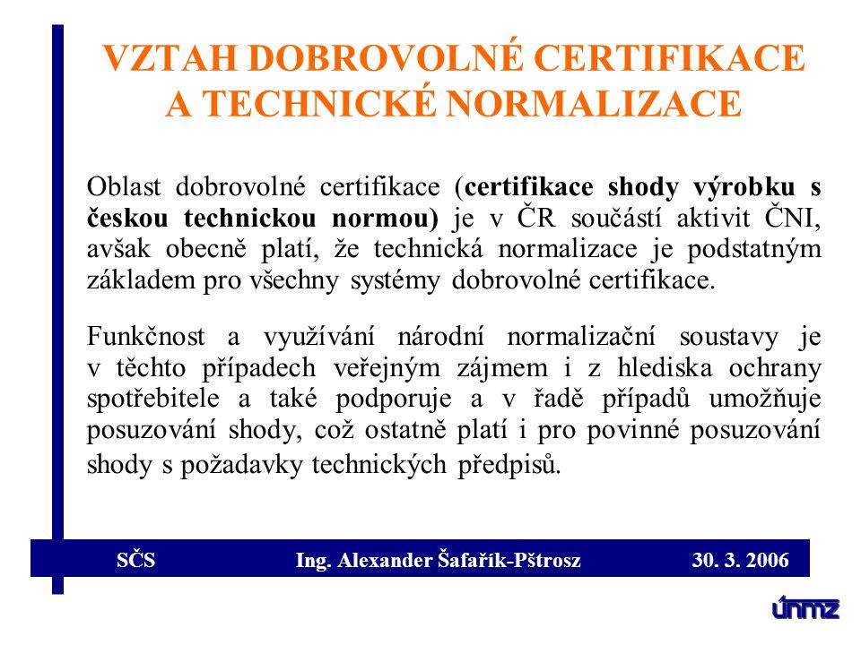 VZTAH DOBROVOLNÉ CERTIFIKACE A TECHNICKÉ NORMALIZACE Oblast dobrovolné certifikace (certifikace shody výrobku s českou technickou normou) je v ČR souč