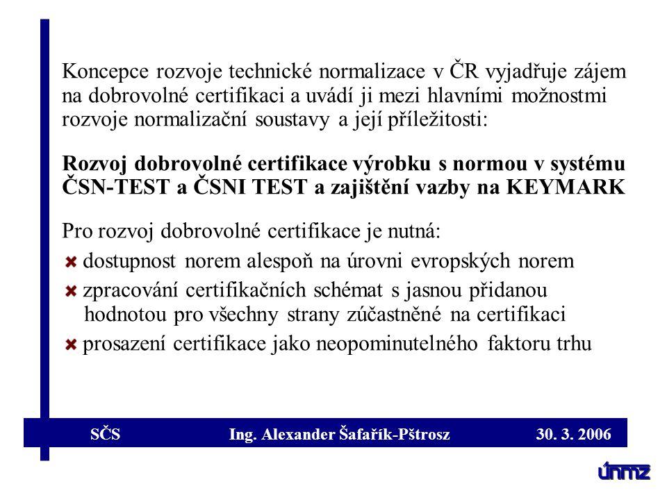 SČS Ing. Alexander Šafařík-Pštrosz 30. 3. 2006 Koncepce rozvoje technické normalizace v ČR vyjadřuje zájem na dobrovolné certifikaci a uvádí ji mezi h