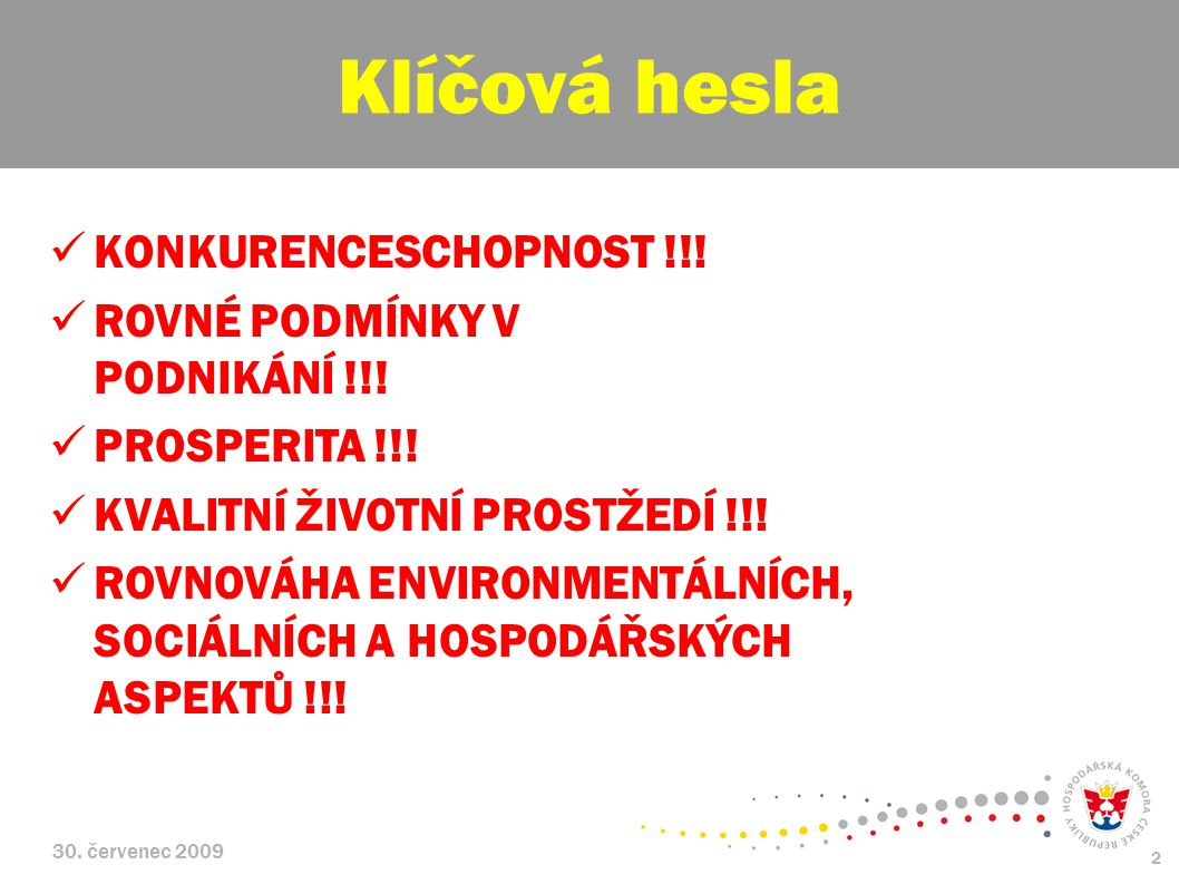 30. červenec 2009 2 KONKURENCESCHOPNOST !!. ROVNÉ PODMÍNKY V PODNIKÁNÍ !!.