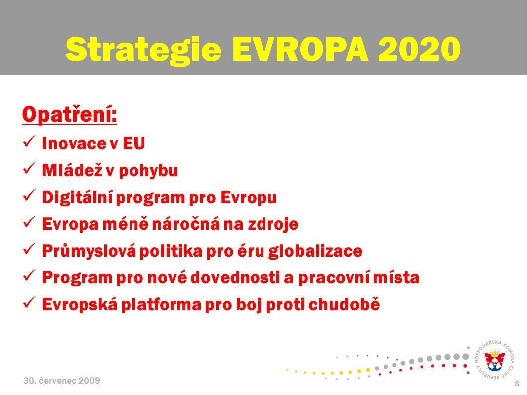 30. červenec 2009 8 Opatření: Inovace v EU Mládež v pohybu Digitální program pro Evropu Evropa méně náročná na zdroje Průmyslová politika pro éru glob
