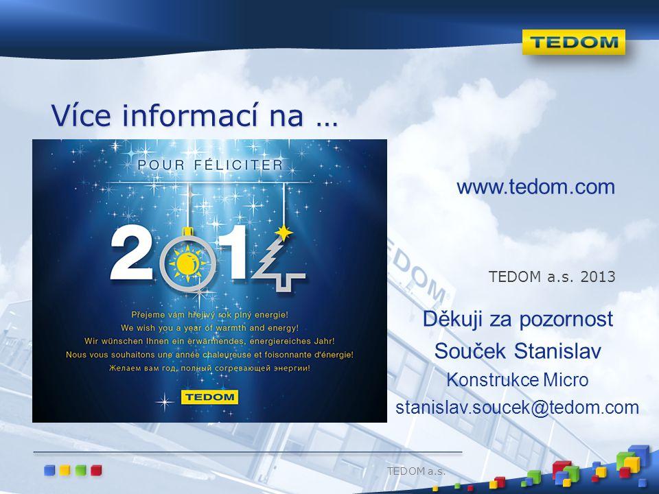 TEDOM a.s. www.tedom.com TEDOM a.s. 2013 Více informací na … Děkuji za pozornost Souček Stanislav Konstrukce Micro stanislav.soucek@tedom.com