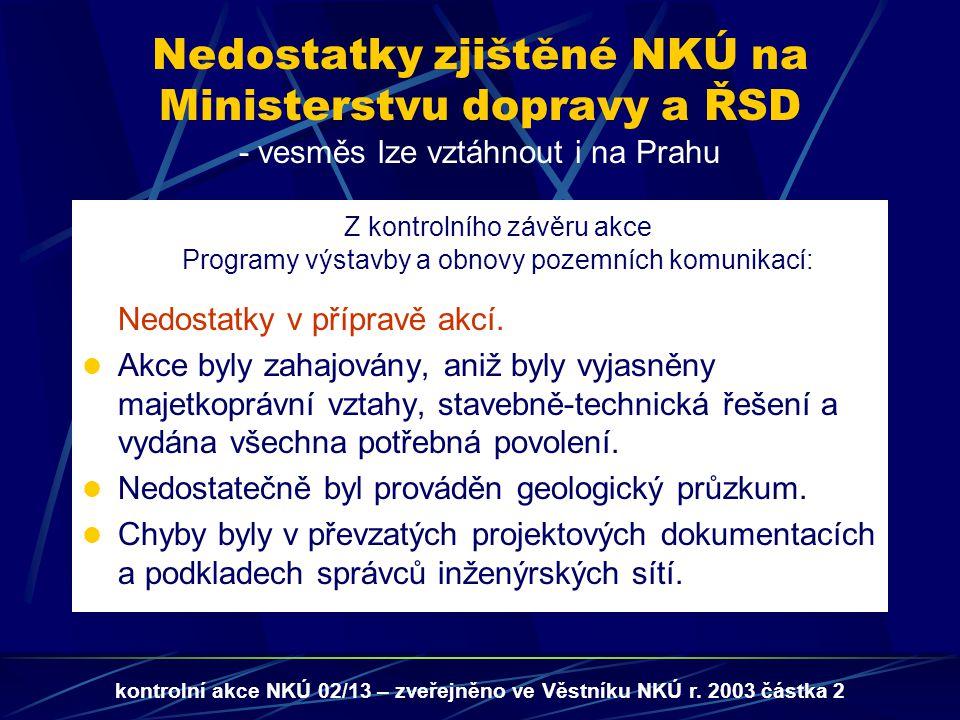 Nedostatky zjištěné NKÚ na Ministerstvu dopravy a ŘSD - vesměs lze vztáhnout i na Prahu Z kontrolního závěru akce Programy výstavby a obnovy pozemních komunikací: Nedostatky v přípravě akcí.
