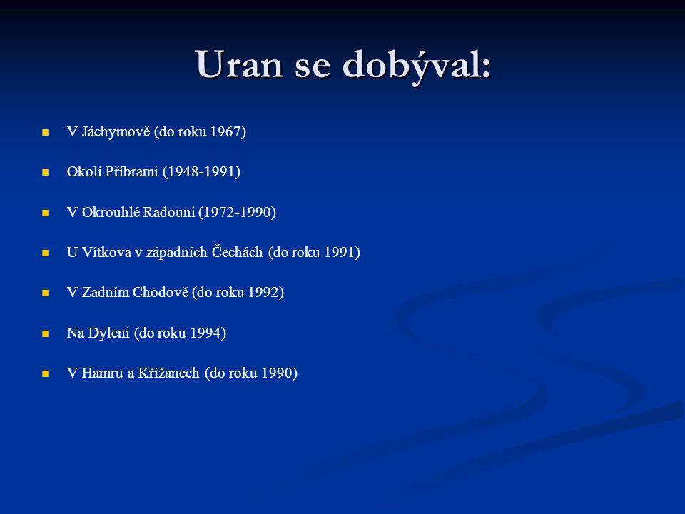 Uran se dobýval: V Jáchymově (do roku 1967) Okolí Příbrami (1948-1991) V Okrouhlé Radouni (1972-1990) U Vítkova v západních Čechách (do roku 1991) V Z