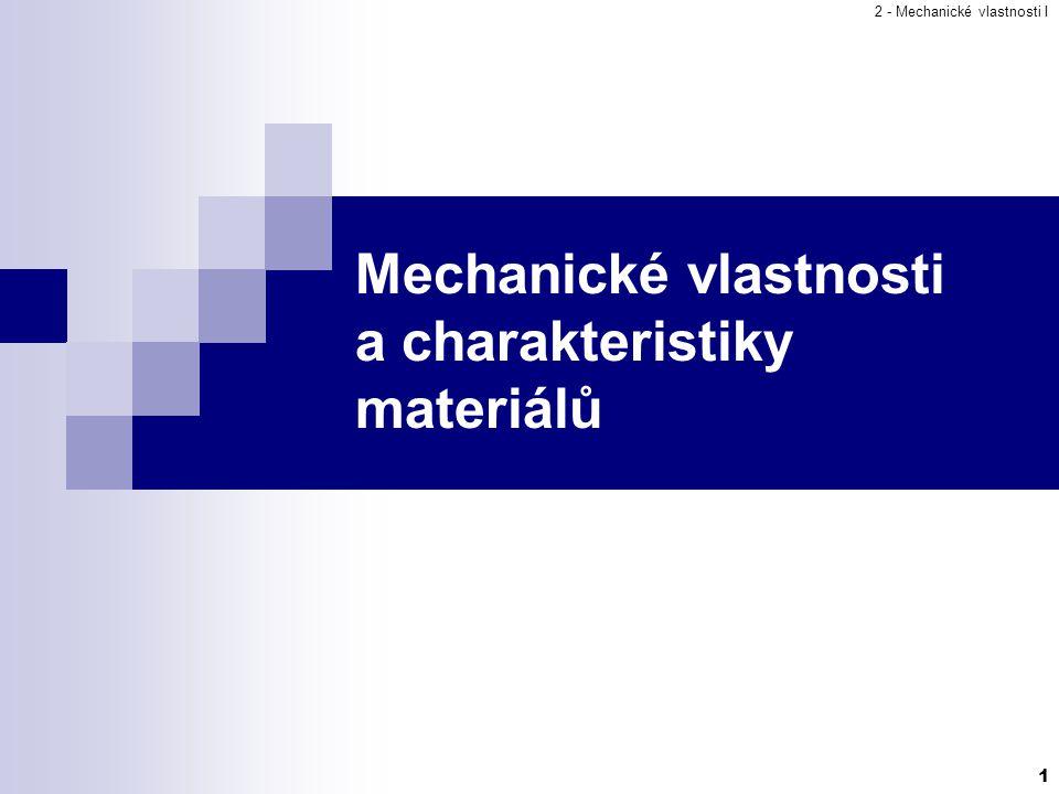 2 - Mechanické vlastnosti I 2 Nejdůležitější mechanické vlastnosti pružnost – elasticita tvárnost – plasticita pevnost houževnatost