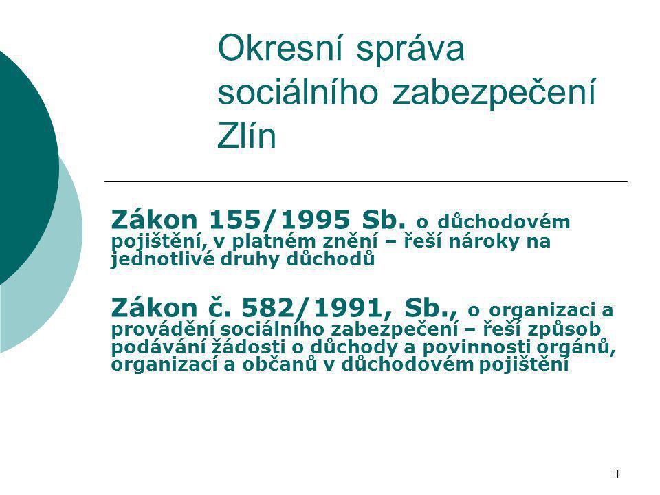 1 Okresní správa sociálního zabezpečení Zlín Zákon 155/1995 Sb. o důchodovém pojištění, v platném znění – řeší nároky na jednotlivé druhy důchodů Záko