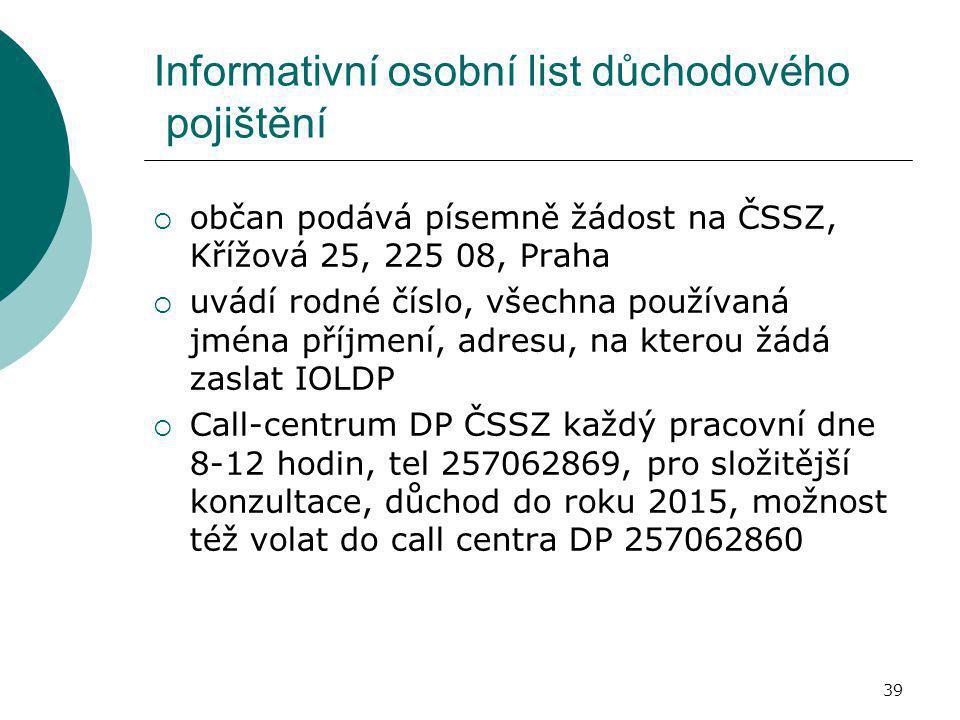 39 Informativní osobní list důchodového pojištění  občan podává písemně žádost na ČSSZ, Křížová 25, 225 08, Praha  uvádí rodné číslo, všechna použív