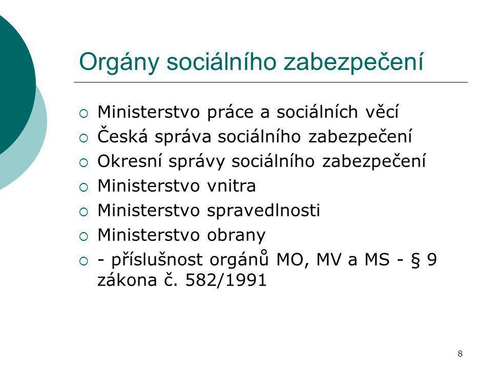 8 Orgány sociálního zabezpečení  Ministerstvo práce a sociálních věcí  Česká správa sociálního zabezpečení  Okresní správy sociálního zabezpečení 