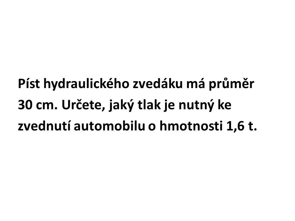 Píst hydraulického zvedáku má průměr 30 cm.
