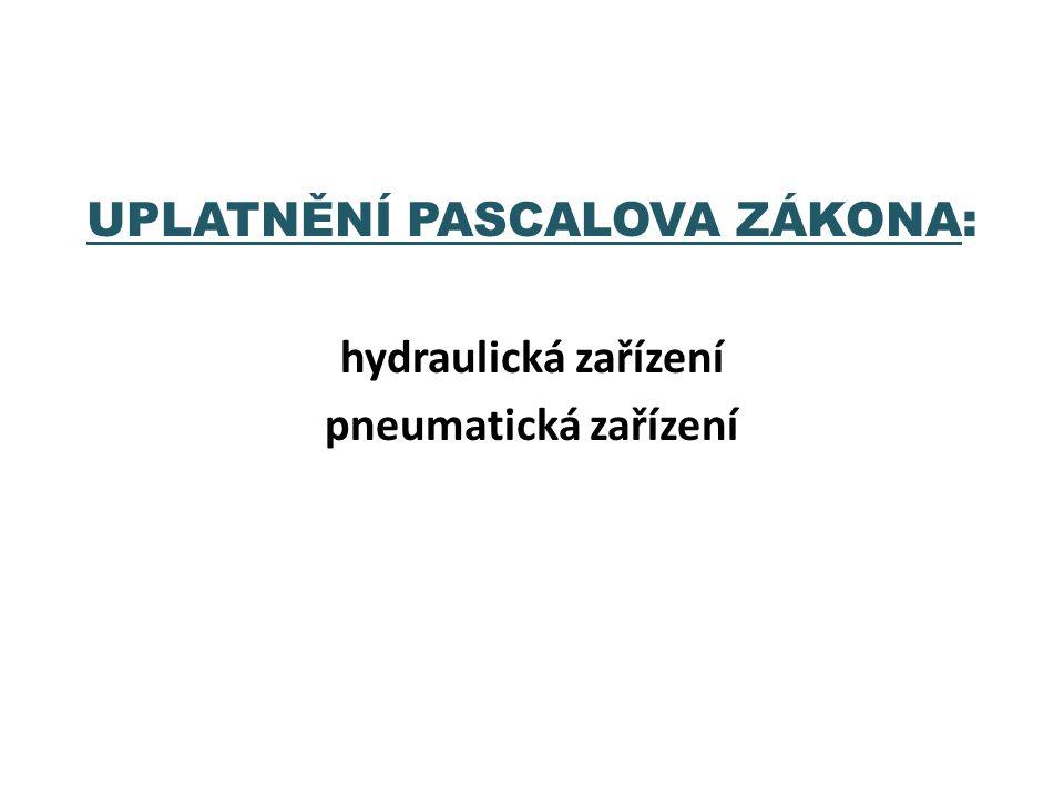UPLATNĚNÍ PASCALOVA ZÁKONA: hydraulická zařízení pneumatická zařízení