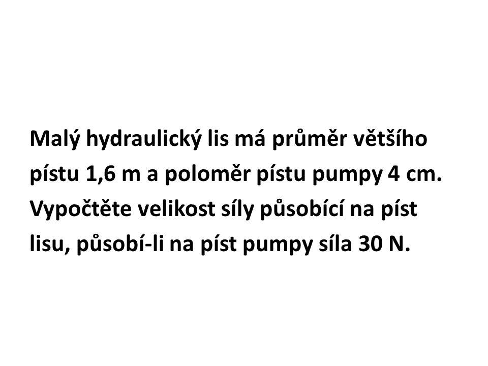 Malý hydraulický lis má průměr většího pístu 1,6 m a poloměr pístu pumpy 4 cm.