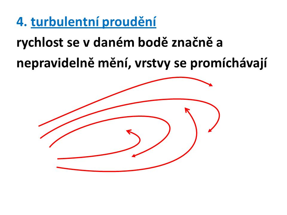 4. turbulentní proudění rychlost se v daném bodě značně a nepravidelně mění, vrstvy se promíchávají