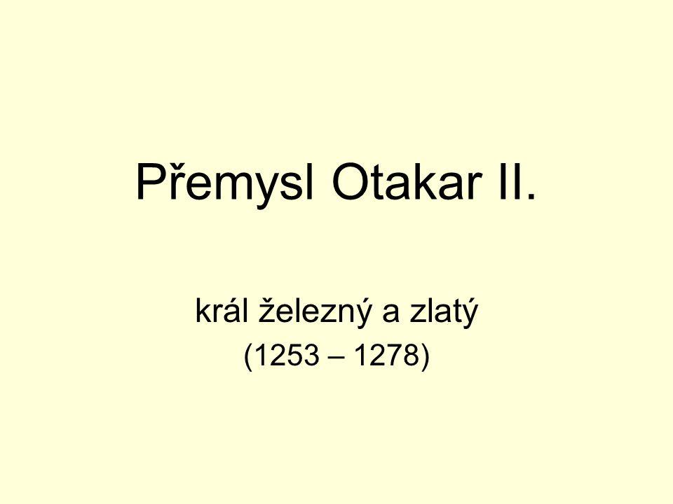 Přemysl Otakar II. král železný a zlatý (1253 – 1278)