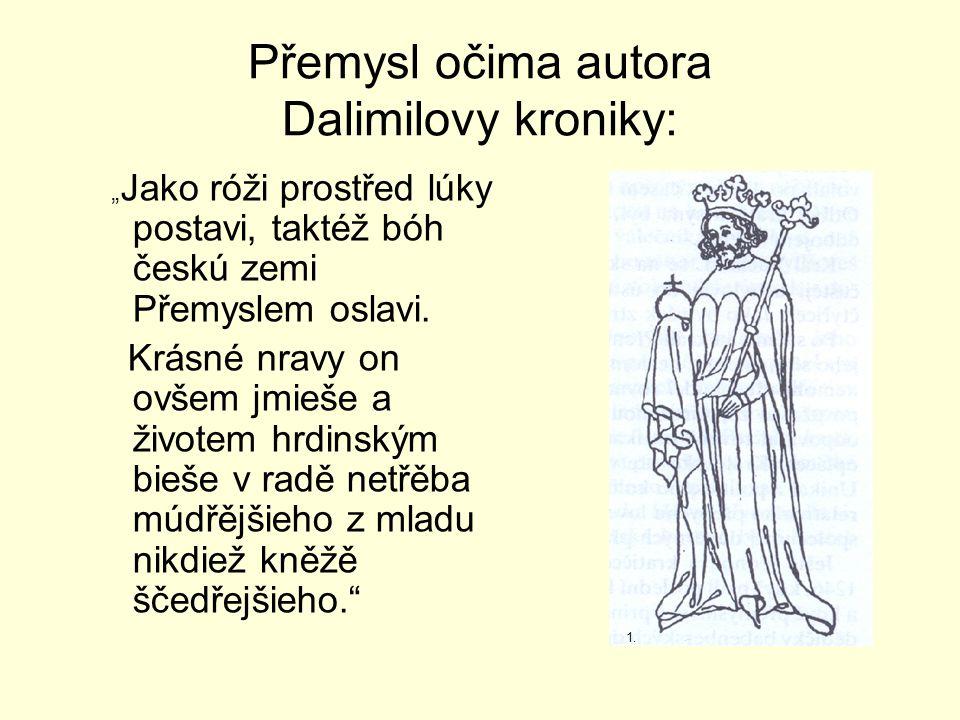"""Přemysl očima autora Dalimilovy kroniky: """" Jako róži prostřed lúky postavi, taktéž bóh českú zemi Přemyslem oslavi."""