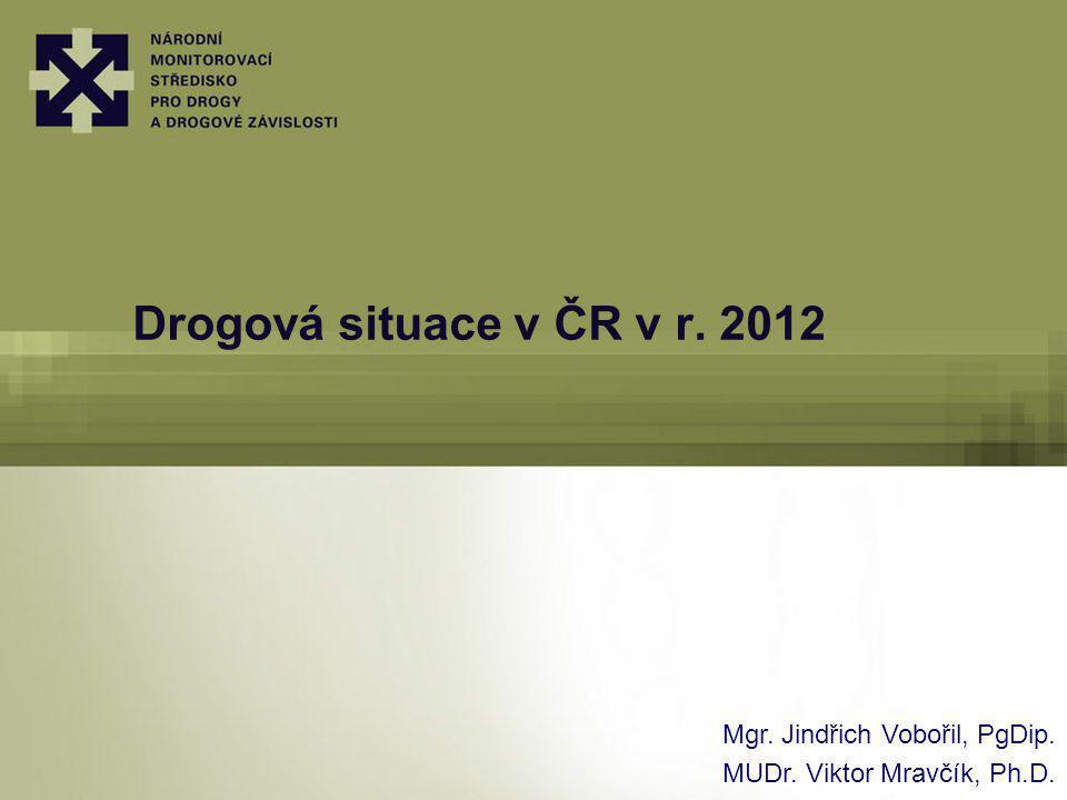 Drogová situace v ČR v r. 2012 Mgr. Jindřich Vobořil, PgDip. MUDr. Viktor Mravčík, Ph.D.