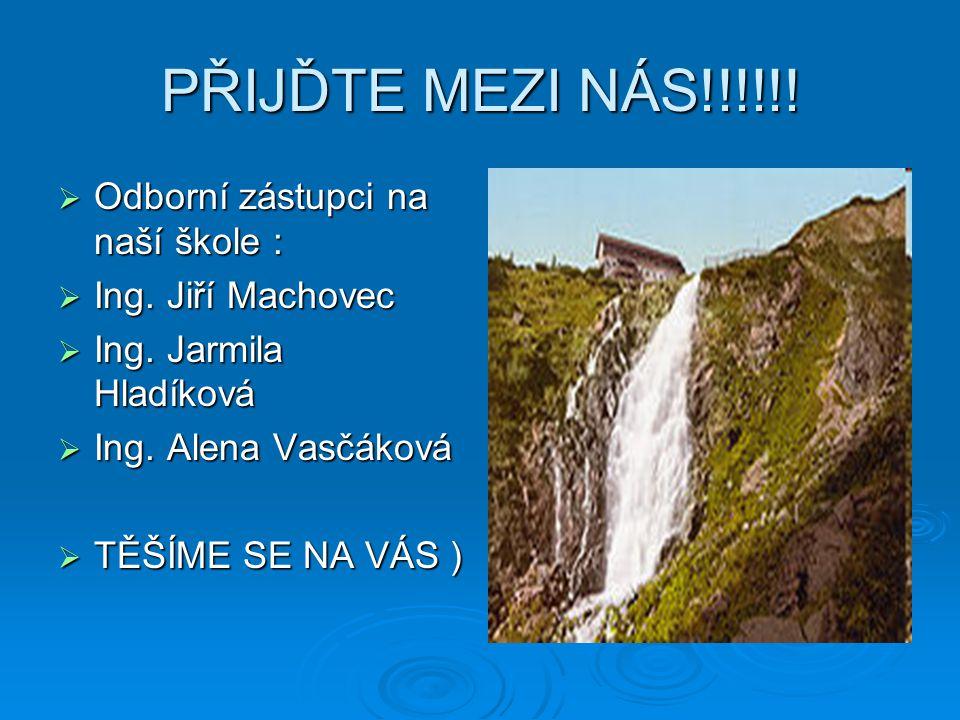 PŘIJĎTE MEZI NÁS!!!!!. Odborní zástupci na naší škole :  Ing.