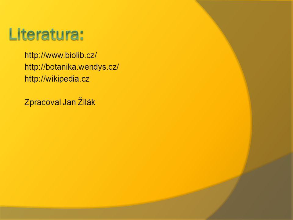 http://www.biolib.cz/ http://botanika.wendys.cz/ http://wikipedia.cz Zpracoval Jan Žilák