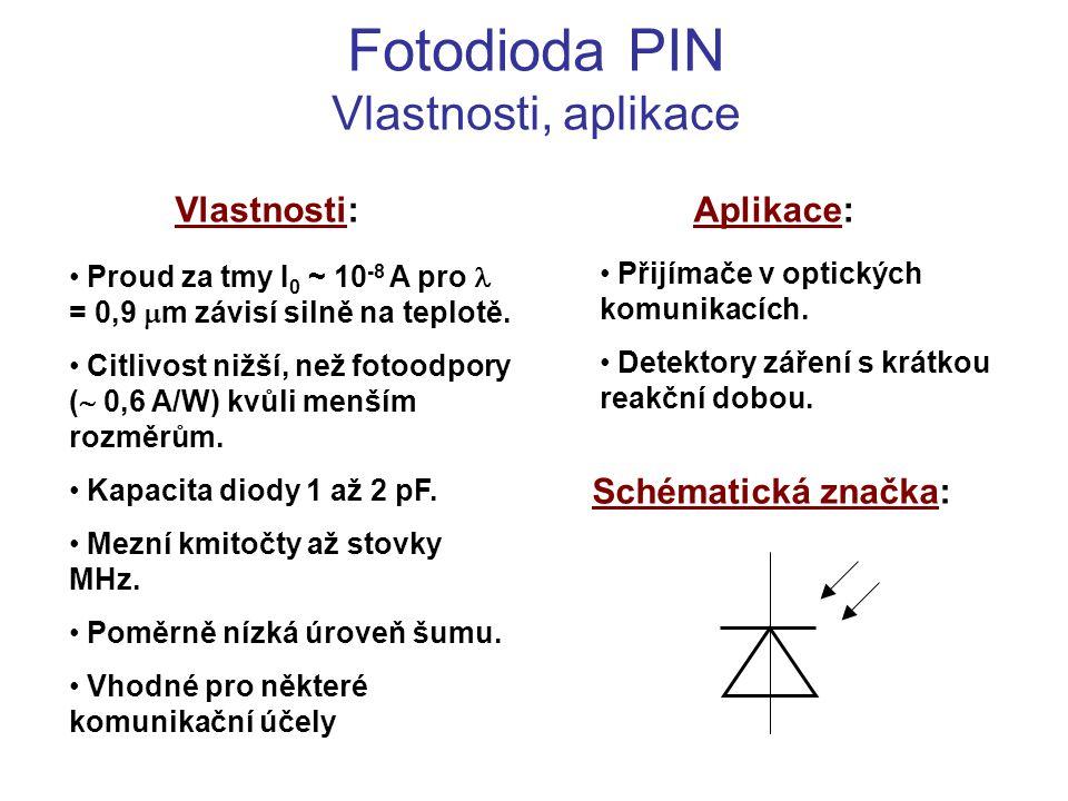 Fotodioda PIN Vlastnosti, aplikace Vlastnosti: Proud za tmy  I 0 ~ 10 -8 A pro = 0,9  m závisí silně na teplotě. Citlivost nižší, než fotoodpory ( 
