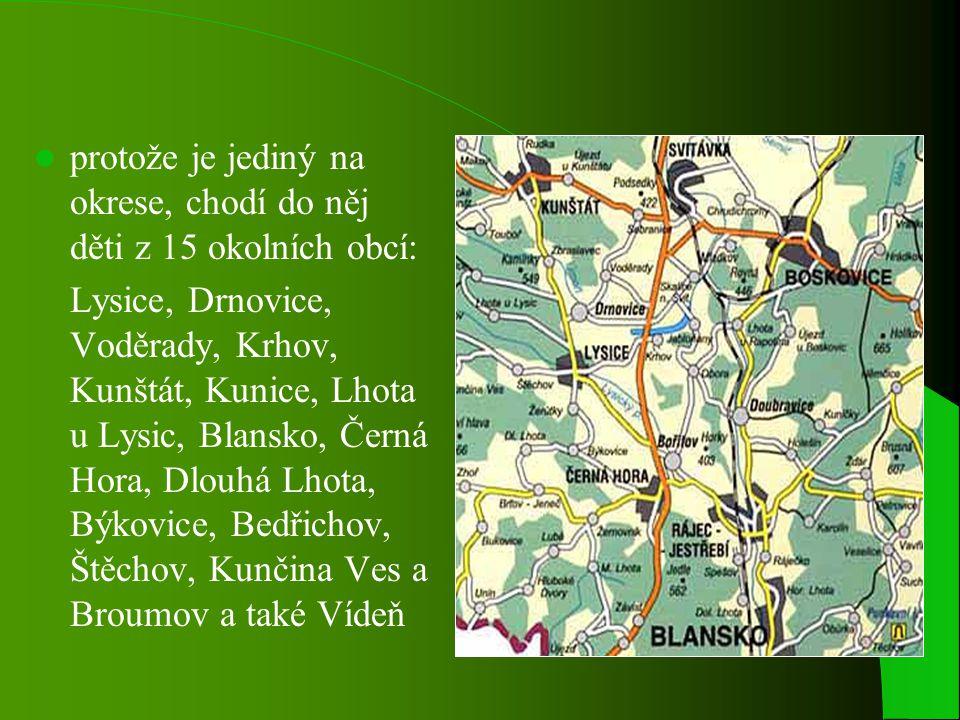 protože je jediný na okrese, chodí do něj děti z 15 okolních obcí: Lysice, Drnovice, Voděrady, Krhov, Kunštát, Kunice, Lhota u Lysic, Blansko, Černá Hora, Dlouhá Lhota, Býkovice, Bedřichov, Štěchov, Kunčina Ves a Broumov a také Vídeň