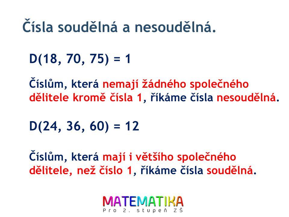 Čísla soudělná a nesoudělná. Číslům, která nemají žádného společného dělitele kromě čísla 1, říkáme čísla nesoudělná. D(18, 70, 75) = 1 Číslům, která