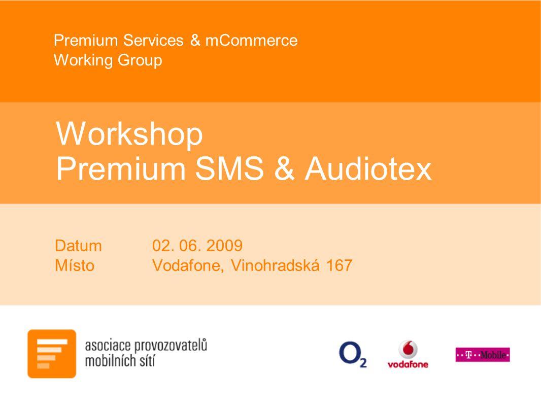 Premium Services & mCommerce Working Group Workshop Premium SMS & Audiotex Datum02. 06. 2009 MístoVodafone, Vinohradská 167
