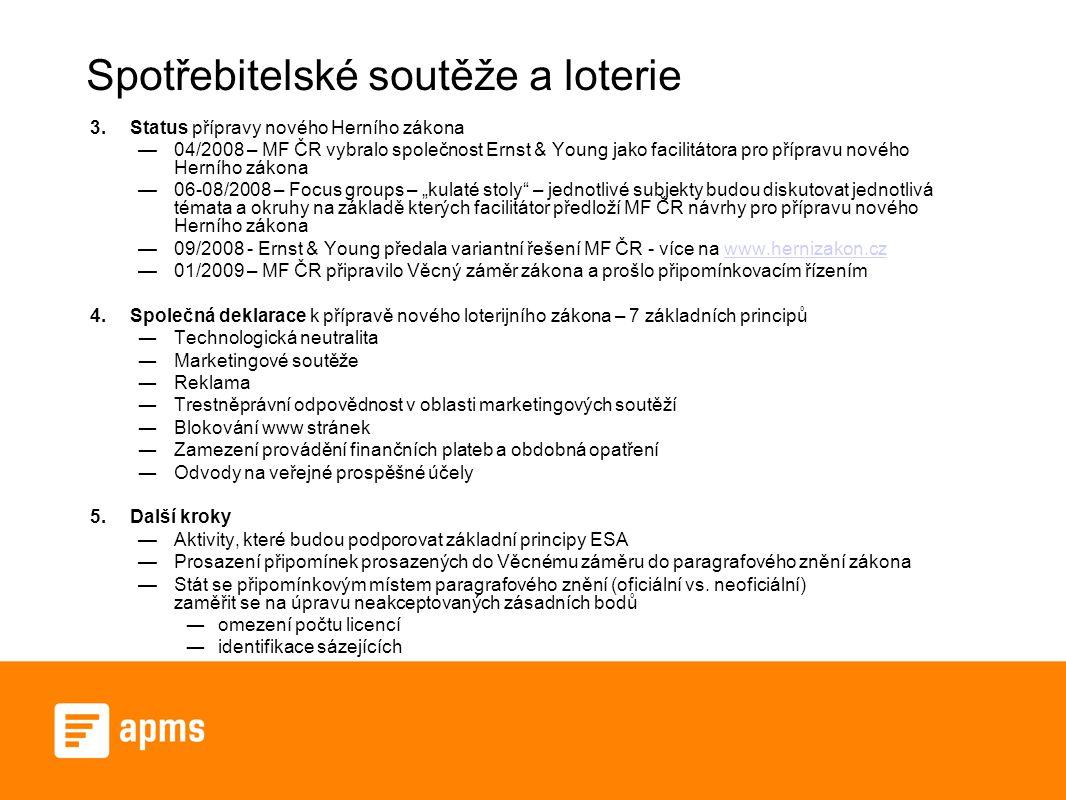 Spotřebitelské soutěže a loterie 3.Status přípravy nového Herního zákona —04/2008 – MF ČR vybralo společnost Ernst & Young jako facilitátora pro přípr