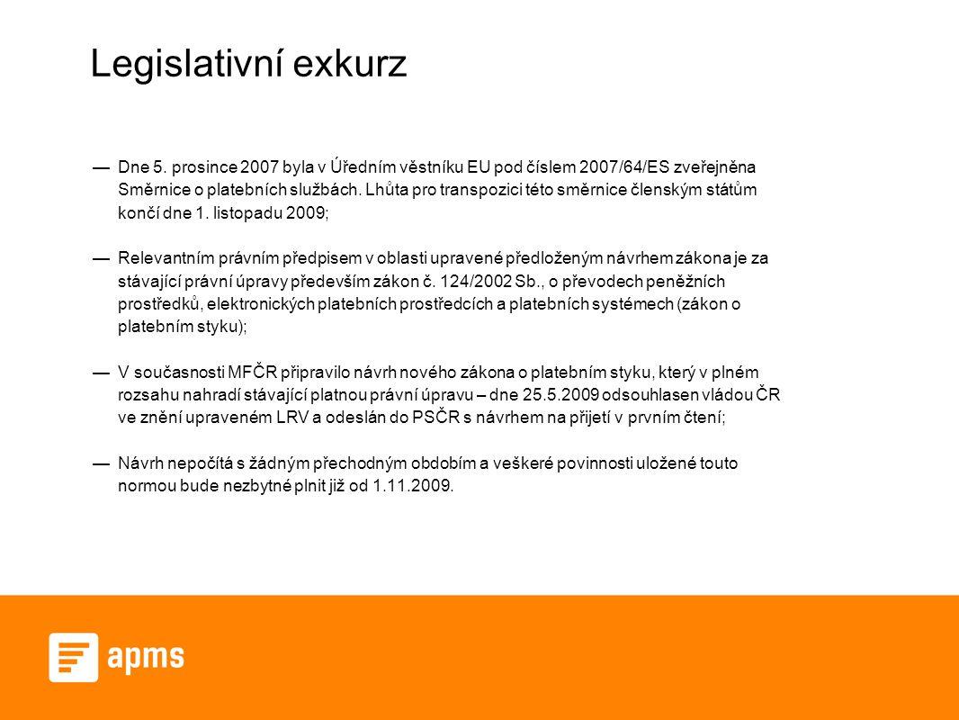 Legislativní exkurz —Dne 5. prosince 2007 byla v Úředním věstníku EU pod číslem 2007/64/ES zveřejněna Směrnice o platebních službách. Lhůta pro transp