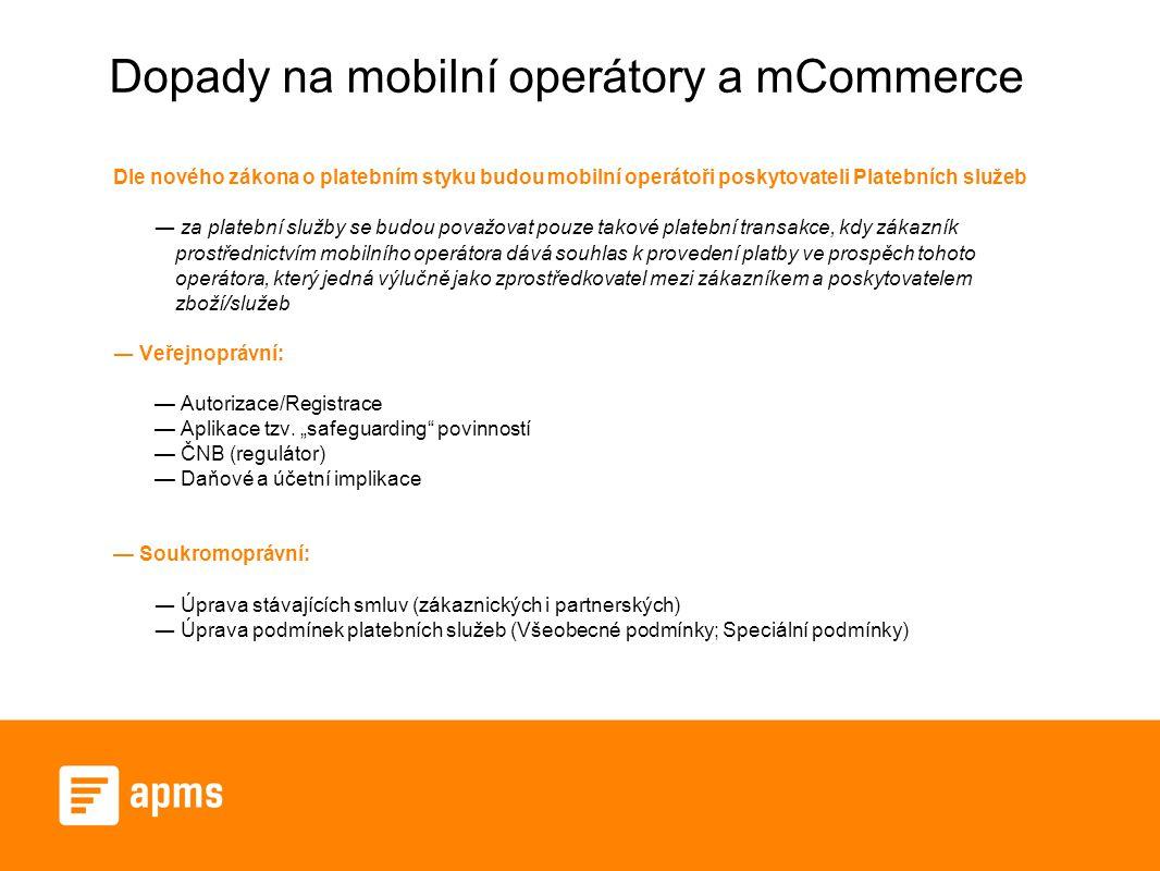 Dopady na mobilní operátory a mCommerce Dle nového zákona o platebním styku budou mobilní operátoři poskytovateli Platebních služeb ― za platební služ