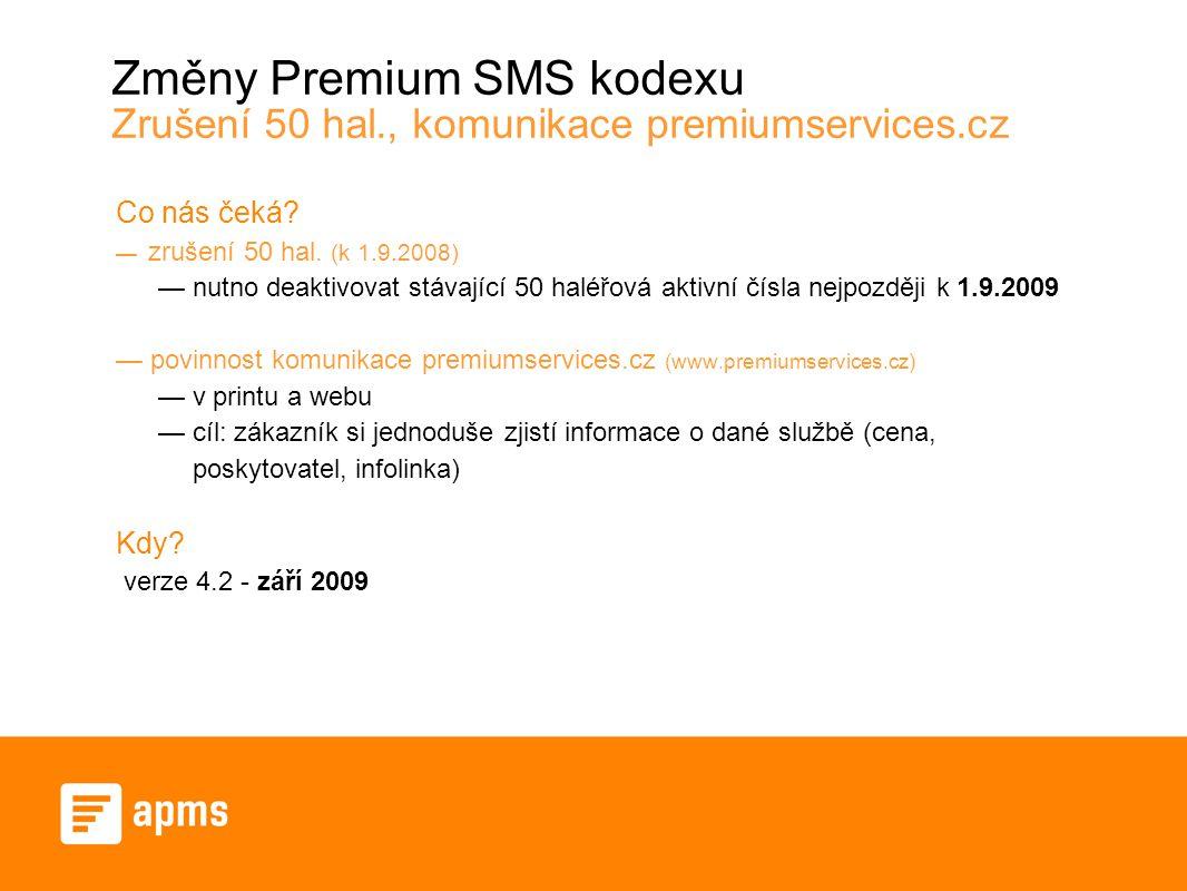 Změny Premium SMS kodexu Zrušení 50 hal., komunikace premiumservices.cz Co nás čeká? — zrušení 50 hal. (k 1.9.2008) — nutno deaktivovat stávající 50 h
