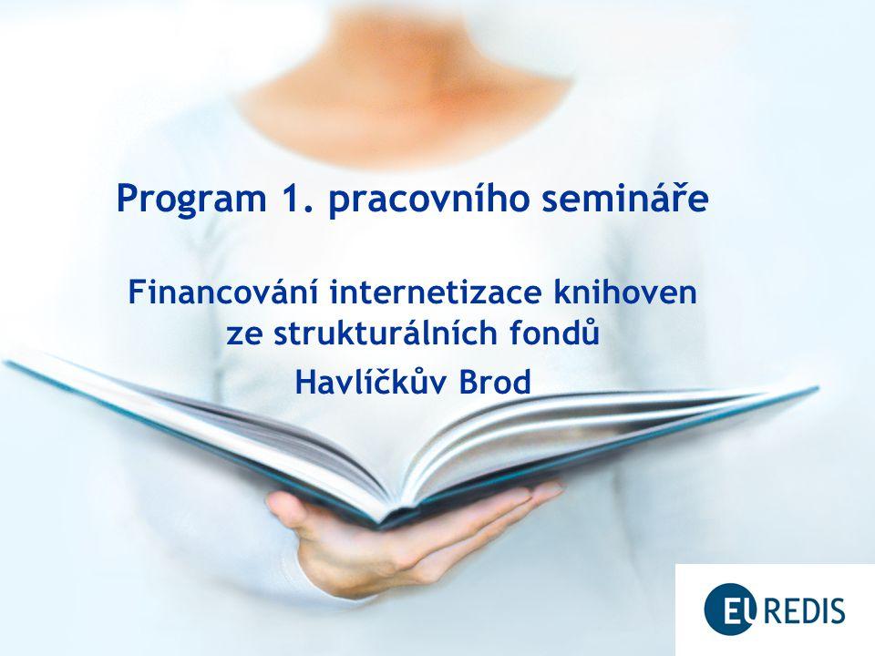 Program 1. pracovního semináře Financování internetizace knihoven ze strukturálních fondů Havlíčkův Brod