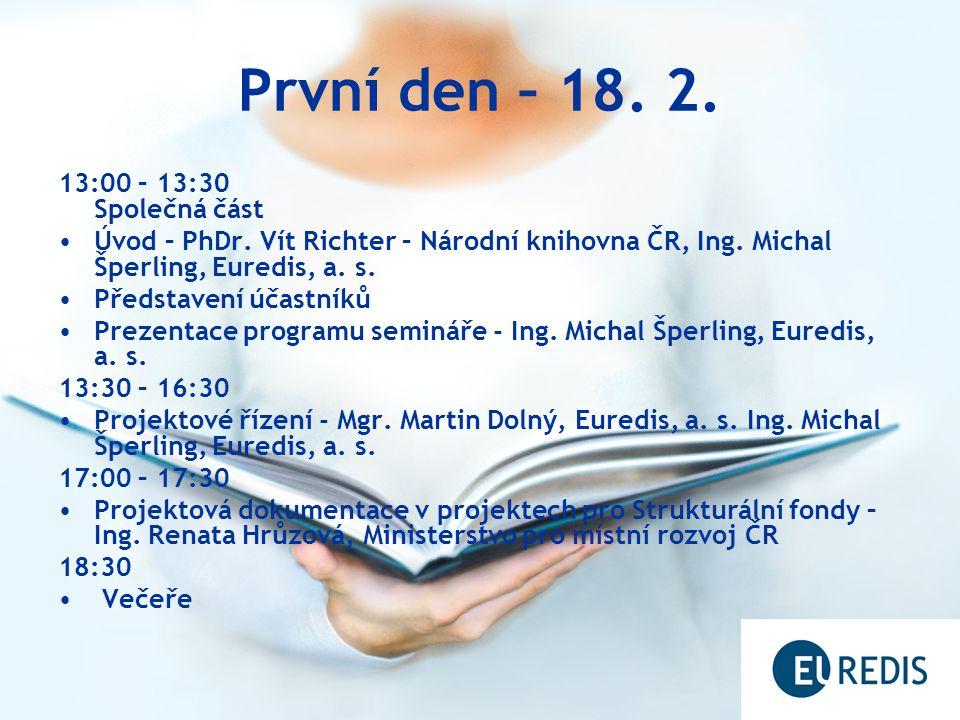 První den – 18.2. 13:00 – 13:30 Společná část Úvod – PhDr.