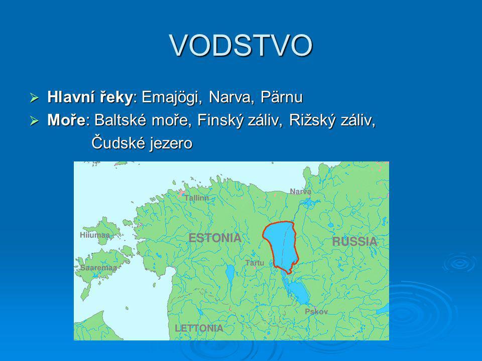 VODSTVO  Hlavní řeky: Emajögi, Narva, Pärnu  Moře: Baltské moře, Finský záliv, Rižský záliv, Čudské jezero Čudské jezero