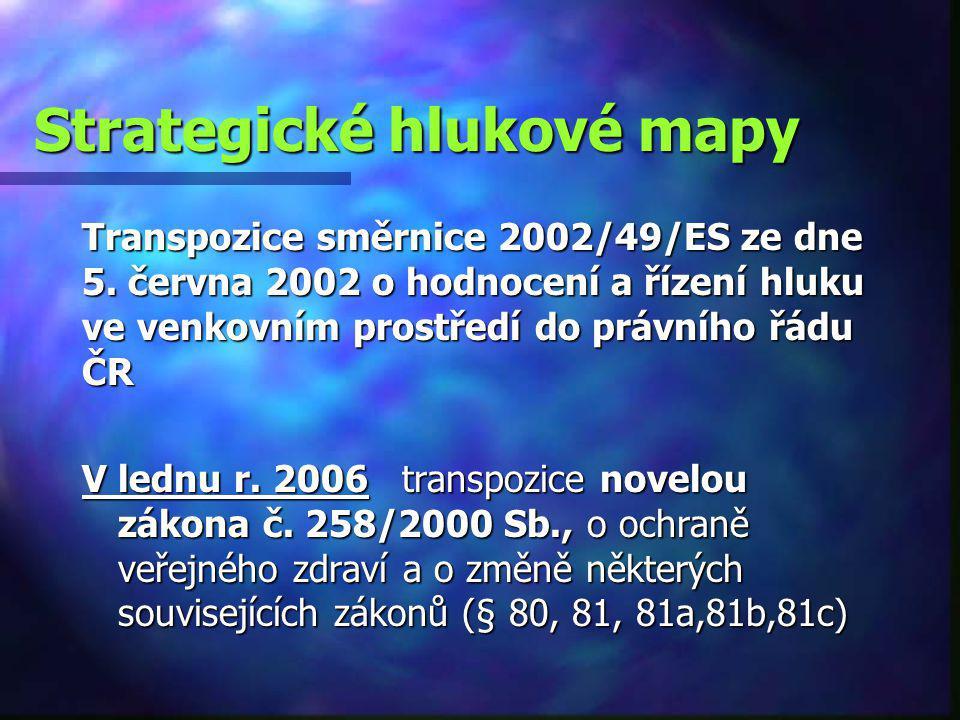 cílem pořízení strategických hlukových map a jejich pravidelná aktualizace á 5 let– MZ ČR Strategické hlukové mapy zpracované jako grafické výstupy, mapy znázorňující překročení mezních hodnot´a stratifikaci dle expozice hlukem v území Na jejich základe MD a KÚ pořizují akční plány Akční plán = plán obsahující opatření, jejichž účelem je ochrana před škodlivými účinky hluku včetně zachování tichých oblastí
