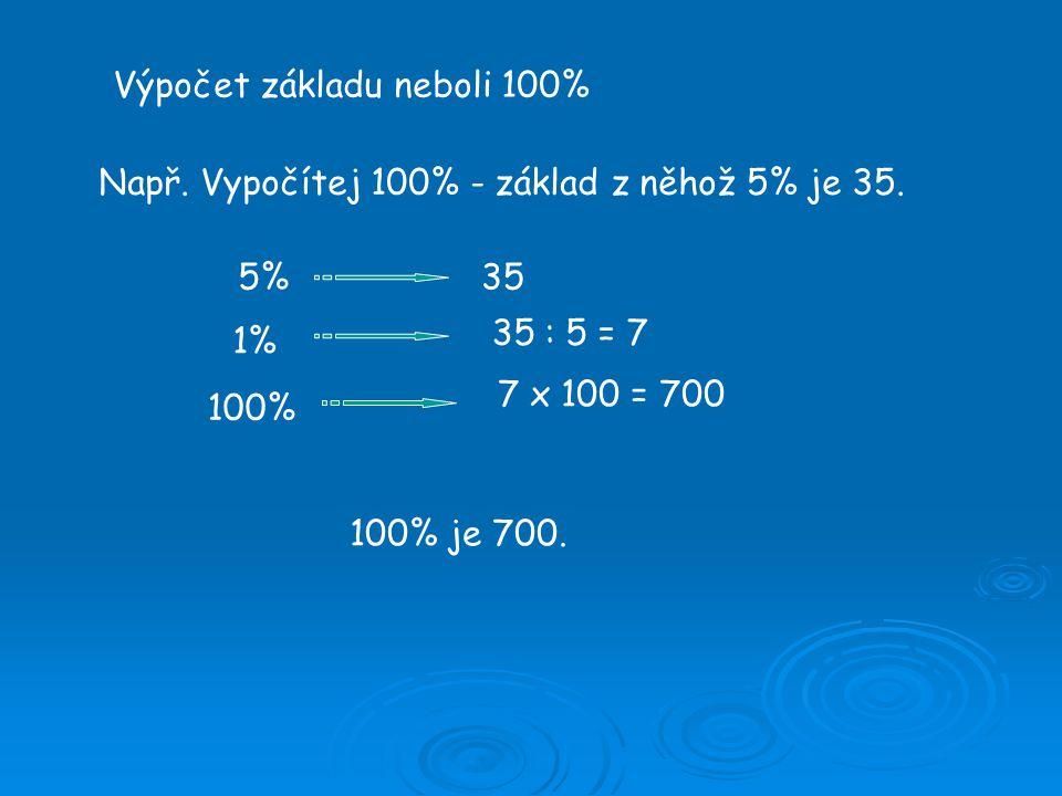 Výpočet základu neboli 100% Např. Vypočítej 100% - základ z něhož 5% je 35.