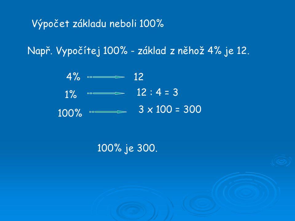 Výpočet základu neboli 100% Např.Vypočítej 100% - základ z něhož 4% je 12.