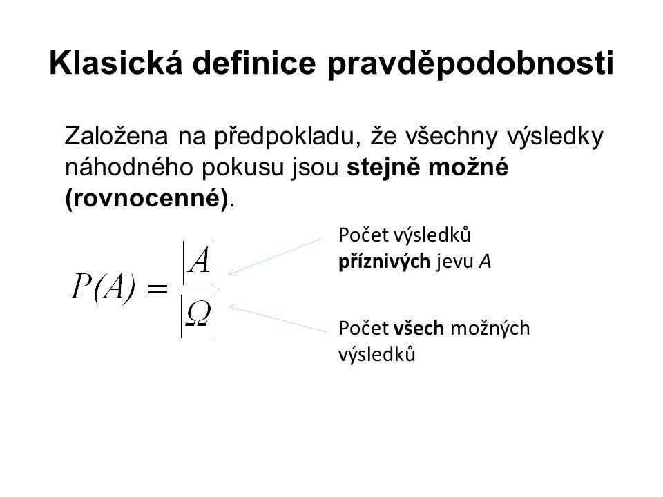 Klasická definice pravděpodobnosti Založena na předpokladu, že všechny výsledky náhodného pokusu jsou stejně možné (rovnocenné).